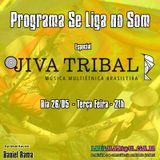 Programa Se Liga no Som - Especial Jiva Tribal