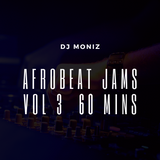 AFROBEAT JAMS VOL 3.  60 MINS. MIXED BY DJ MONIZ