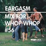 Eargasm - Mix For Whopwhop #56