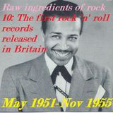 RAW INGREDIENTS OF ROCK 10: THE DAWN OF ROCK 'N' ROLL IN BRITAIN (1951-55)
