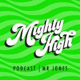 Mighty High Podcast - Mr Jones - August 2018