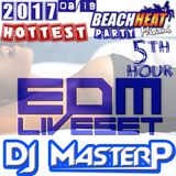 DJ MasterP EDM Miami Hottest Beach Heat Party (Aug-19-2017 5th Hours)