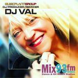 DJ VAL Club Dance Mix Show MIX93FM