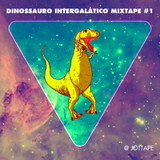Dinossauro Intergalático Mixtape #1