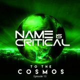Name Is Critical - To The Cosmos - Episode 13