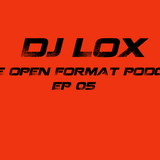 LOX - OPEN FORMAT PODCAST Ep05
