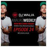 #WaliasWeekly Ep.24 - @djwaliauk