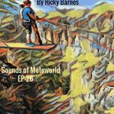 Sounds of Motoworld - [EP026] By Ricky Barnes