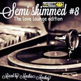 semi skimmed 8 the love lounge edition