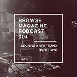 BROWSE MAGAZINE PODCAST | 004 | KENZI - LIVE FROM PURE TECHNO SECRET RAVE 21/11/2015