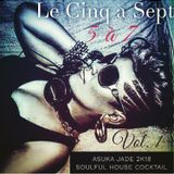 LE CINQ A SEPT vol.1 ASUKA JADE SOULFUL HOUSE COCKTAIL
