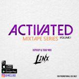"""ACTIVATED MIXTAPE SERIES"" Volume One   HIP HOP & TRAP MIX"