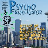 Attack Of The 50ft Tall Radioactive Mega Hippie! Who Is Naked