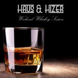Haus & Hizer Weekend Whiskey Session