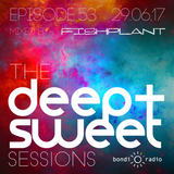 The Deep & Sweet Sessions with Fishplant - Episode 53 - 29.06.17