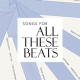 Songs For All These Beats (2017)