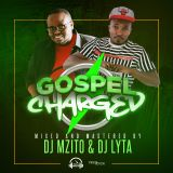 GOSPEL CHARGED MIX - DJ MZITO & DJ LYTA