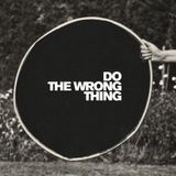 Do the wrong thing -  Dezember 2018