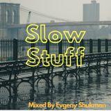 Slow Stuff.