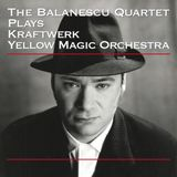 The Balanescu Quartet - Plays Kraftwerk & Yellow Magic Orchestra (2015 Compile)