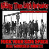 1/5/17 - Killing Time With Hatewar - FUCK YOUR SAFE SPACE JUST KILL YOURSELF NOW !!!!!!