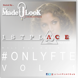1st Place (#OnlyFTE) Vol. 1 - @DJMadeULook