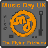 Music Day UK - mix series 47 - The Flying Frizbees