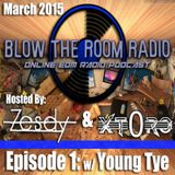 BlowtheRoomRadio - Ep.1 March 2015 - w/ Young Tye