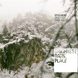 Stillhead - Brightest Dark Place Mix 006