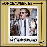 #ONCEAWEEK 0065 by BERTRAND BLANCHARD
