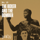 Yarn 13 | The boxer and the bomber