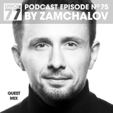 UNION 77 PODCAST EPISODE No. 75 BY ZAMCHALOV