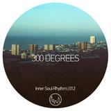 300 Degrees - Inner Soul Rhythm 012