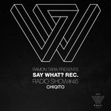 Say What? Radio Show 046 with Chiqito