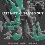 Late Nite // Spaced Out - Totoya Klub (2019.03.26.)