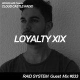 'CLOUD CASTLE RADIO' x 'RAID SYSTEM' Guest Mix #033: LOYALTY XIX