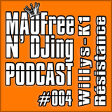 MAOFRee N'DJing Podcast #004 by Dj Willys - K1 Resistance