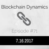 Blockchain Dynamics #70 7/9/2017