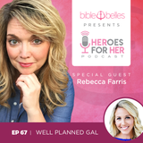 EP 67: Rebecca_Farris – Well Planned Gal