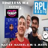 TIMELESS 104 131018 SPECIAL GUEST : SAMAR-TOUCH RADIO-SHOW (MAT LE MATOU, DJU & JULES)