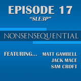 Nonsensequential Podcast - Ep.17: SLE3P