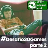 SAC X - Desafio 30 Games,  Parte 2