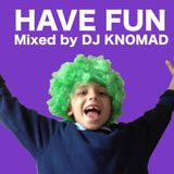 Have Fun - Mixed by DJ Knomad