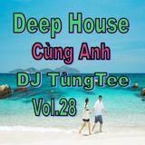 Deep House 2018 - Cùng Anhh ♥ Ver 2 ( Volca Deep ) ^^( Vol.28) - DJ Tùng Tee