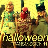 Transmission 11 HALLOWEEN