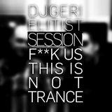 DJ Geri & Elitist - Live - F**k us this is not trance Session 2013