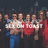 Podcast #32 | Sex On Toast
