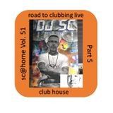 sc@home Vol. 51 (road to clubbing live - Part 5) club house edition