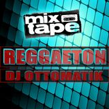 DJ OTTOMATIK - REGGAETON MIXTAPE 2015