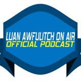 Luan Awfulitch On Air #040